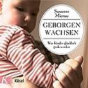 Geborgen wachsen: Wie Kinder glücklich groß werden Hörbuch von Susanne Mierau Gesprochen von: Susanne Mierau