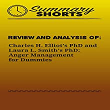Review and Analysis Of: Charles H. Elliot, PhD and Laura L. Smith, PhD's Anger Management for Dummies: Summary Shorts Audiobook by Summary Shorts Narrated by Doron Alon