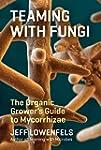 Teaming with Fungi: The Organic Growe...