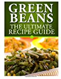 Green Beans: the Ultimate Recipe Guide, Jackson Crawford, 1492895717