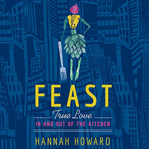 Feast: True Love in and out of the Kitchen by Brilliance Audio