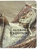 Aliénor d'Aquitaine & l'essor de Fontevraud