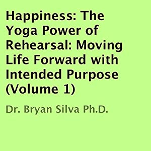 Happiness: The Yoga Power of Rehearsal Audiobook