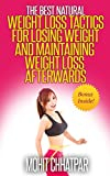 WEIGHT LOSS: The Best Natural Weight Loss Tactics For Losing Weight and Maintaining Weight Loss Afterwards: Includes BONUS! (Weight Loss Strategies Book 1)