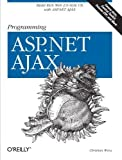 Programming ASP.NET AJAX: Build rich, Web 2.0-style UI with ASP.NET AJAX 1st (first) Edition by Wenz, Christian published by O'Reilly Media (2007)