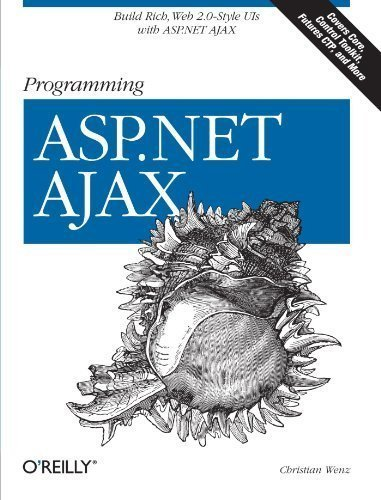Programming ASP.NET AJAX: Build rich, Web 2.0-style UI with ASP.NET AJAX 1st (first) Edition by Wenz, Christian published by O'Reilly Media (2007) by O'Reilly Media