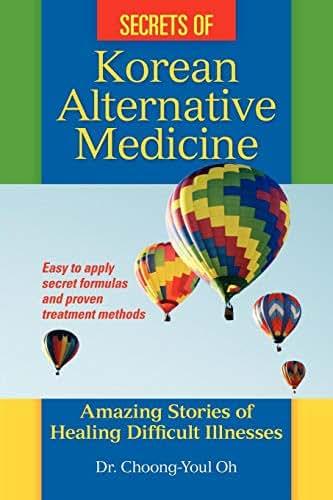 Secrets of Korean Alternative Medicine: Amazing Stories of Healing Difficult Illnesses