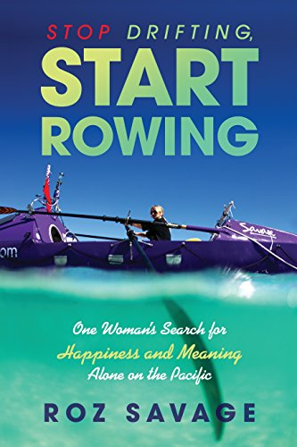 Stop Drifting, Start Rowing: One Woman's Search for Happiness and Meaning Alone on the ()