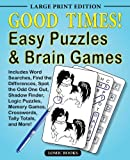 img - for Good Times! Easy Puzzles & Brain Games: Includes Word Searches, Find the Differences, Shadow Finder, Spot the Odd One Out, Logic Puzzles, Crosswords, Memory Games, Tally Totals and More book / textbook / text book