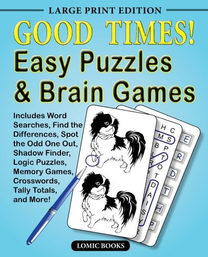 Good Times! Easy Puzzles & Brain Games: Includes Word Searches, Find the Differences, Shadow Finder, Spot the Odd One Out, Logic Puzzles, Crosswords, Memory Games, Tally Totals and More (Adult Memory)