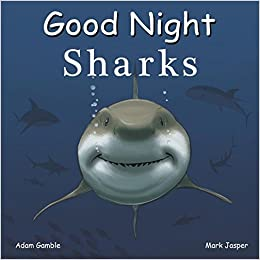 good night sharks good night our world adam gamble mark jasper  good night sharks good night our world adam gamble mark jasper jimmy holder 9781602196636 com books