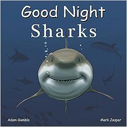 good night sharks good night our world adam gamble mark jasper  good night sharks good night our world adam gamble mark jasper jimmy holder 9781602196636 com books