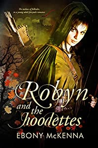 Robyn & The Hoodettes: The Outlaw Of Folktales In A Young Adult Fairytale Romance by Ebony McKenna ebook deal