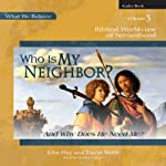 Who Is My Neighbor? (And Why Does He Need Me?): Biblical Worldview of Servanthood - What We Believe, Volume 3 | John Hay,David Webb