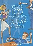 Over 100 Ways to Dump a Man, Lisa Sussman, 1842224506