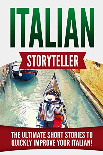Italian Storyteller: The Ultimate Short Stories to Quickly Improve your Italian! (Star Italian)