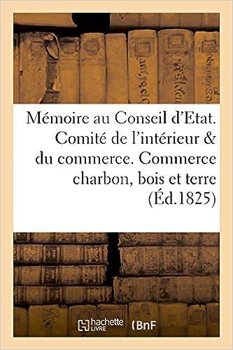 Livre gratuits Mémoire au Conseil d'Etat. Comité de l'intérieur et du commerce. Commerce du charbon, bois et terre pdf