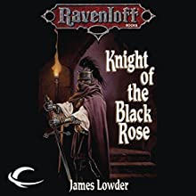 Knight of the Black Rose: Ravenloft: Terror of Lord Soth, Book 1 Audiobook by James Lowder Narrated by Danny Campbell