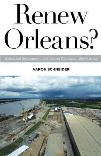 Renew Orleans?: Globalized Development and Worker Resistance after Katrina (Globalization and Community)