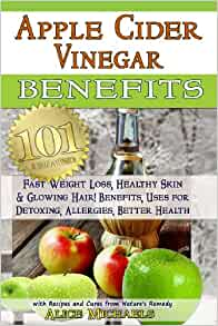 Apple Cider Vinegar Benefits: 101 Apple Cider Vinegar