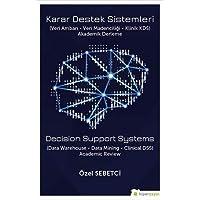 Karar Destek Sistemleri: (Veri Ambarı - Veri Madenciliği - Klinik KDS) Akademik Derleme