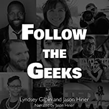 Follow the Geeks: 10 Digital Innovators and the Future of Work Audiobook by Jason Hiner, Lyndsey Gilpin Narrated by Jason Hiner