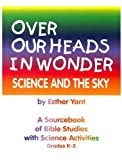 Over Our Heads in Wonder! Science and the Sky, Esther A. Yant, 1892427028