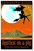Lipstick on a Pig (A Paranormal Cozy Mystery) (Willow Bay Witches Book 4)