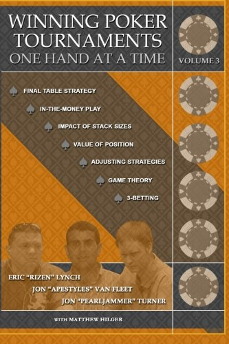 Winning Poker Tournaments One Hand at a Time Volume III (Volume 3)