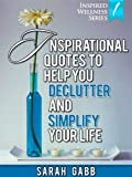 Inspirational Quotes to Help You Declutter & Simplify Your Life (With Images) (Inspired Wellness Series)