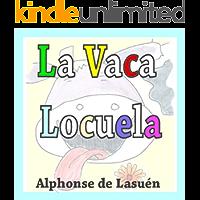 La Vaca Locuela (Cuento Infantil con Rimas de 0 a 6 años) (Libros ilustrados para niños)