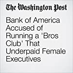 Bank of America Accused of Running a 'Bros Club' That Underpaid Female Executives | Renae Merle