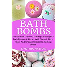Bath Bombs: The Ultimate Guide to Making Amazing DIY Bath Bombs At Home with Natural, Non-Toxic, And Cheap Ingredients, Without Stress.