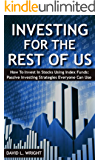 INVESTING FOR THE REST OF US: How To Invest In Stocks Using Index Funds: Passive Investing Strategies Everyone Can Use (Investing For The Rest of Us Series)