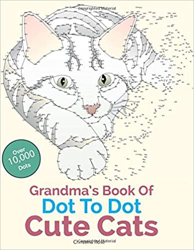 Book Grandma's Book Of Dot To Dot Cute Cats: Adorable Anti-Stress Images and Scenes to Complete and Colour