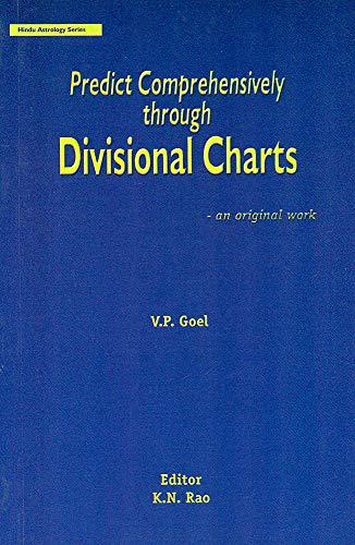 Predict Comprehensively Through Divisional Charts: An Original Work: Hindu Astrology Series