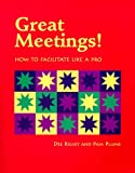 Great Meetings! : How to Facilitate Like a Pro, Kelsey, Dee and Plumb, Pam, 0965835405