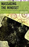 Massaging the Mindset : An Intelligent Approach to Systemic Change in Education, Nace, Felecia, 1475812140