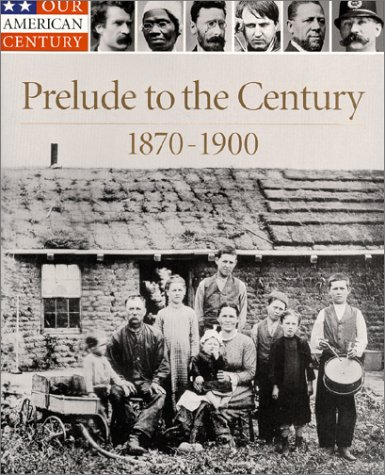 Prelude to the Century, 1870-1900 (Our American Century)