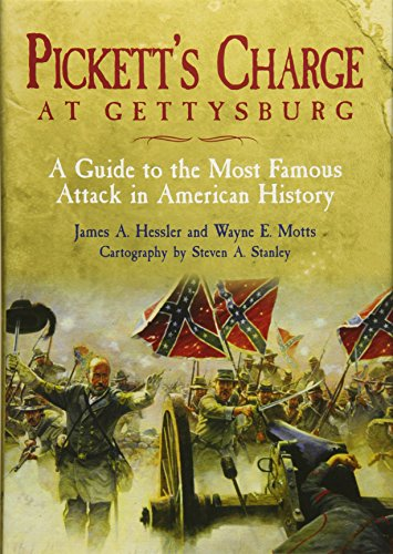 Pickett's Charge at Gettysburg A Guide to the Most Famous Attack in American History [Hessler, James A. - Motts, Wayne - Stanley, Steven] (Tapa Dura)