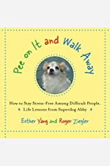 Pee On It and Walk Away: How to Stay Stress-Free Among Difficult People. Life Lessons from Superdog Abby Paperback