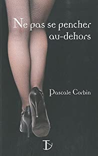 Ne pas se pencher au dehors par Pascale Corbin