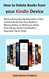 How to Delete Books from your Kindle Device: Quick and Easy Step By Step Guide on How to Delete Books from Your Kindle in Minutes (Delete on All Devices, ... from Library, Delete From Kindle) + Imp