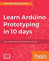 Learn Arduino Prototyping in 10 days Front Cover