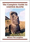 The Complete Guide to Easter Island, McLaughlin, Shawn, 1880636174