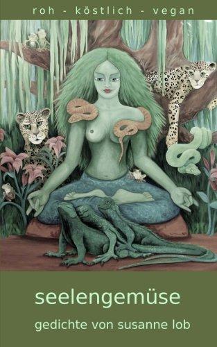 Seelengemüse: roh - köstlich - vegan