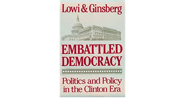 Embattled Democracy Politics And Policy In The Clinton Era Theodore J Lowi Benjamin Ginsberg 9780393961973 Amazon Books