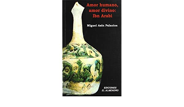 Amor humano, amor divino: Ibn Arabi (Andalucía universal) (Spanish Edition): Miguel Asín Palacios: 9788486077846: Amazon.com: Books