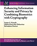 Enhancing Information Security and Privacy by Combining Biometrics with Cryptography, Sanjay G. Kanade and Dijana Petrovska-Delacrétaz, 1608458474