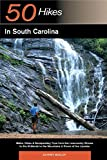 Explorer's Guide 50 Hikes in South Carolina: Walks, Hikes & Backpacking Trips from the Lowcountry Shores to the Midlands to the Mountains & Rivers of the Upstate (Explorer's 50 Hikes)